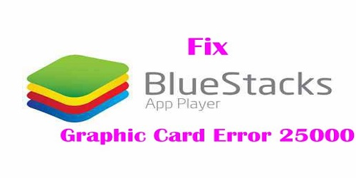 Fix Bluestacks graphic card error for windows pc