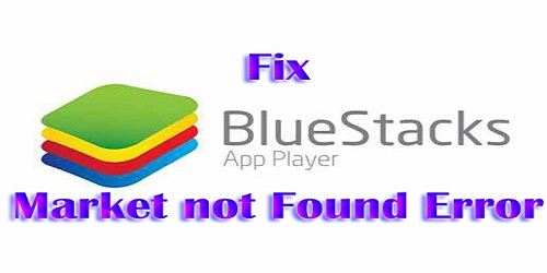 Fix Bluestacks market not found error